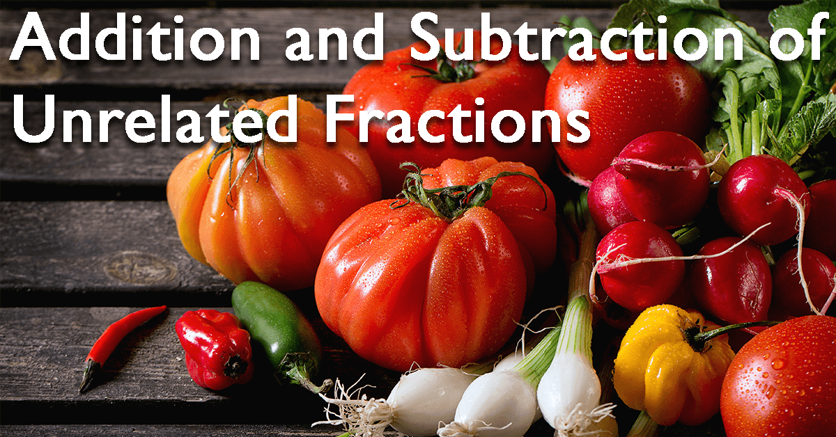 Addition and Subtraction of Fractions Part 3 – Unrelated Fractions