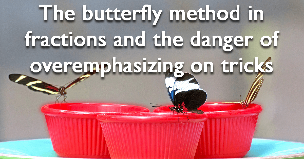 The butterfly method in fractions and the danger of overemphasizing tricks
