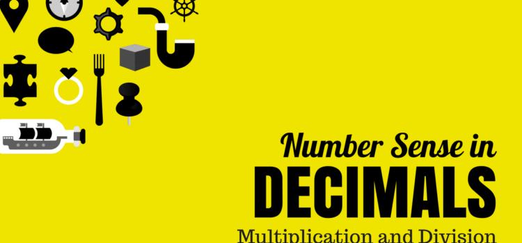 Number Sense in Decimals – Multiplication and Division