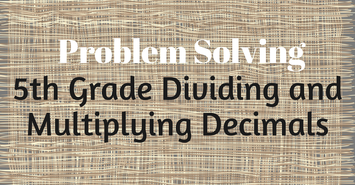 Problem Solving – 5th Grade Dividing and Multiplying Decimals