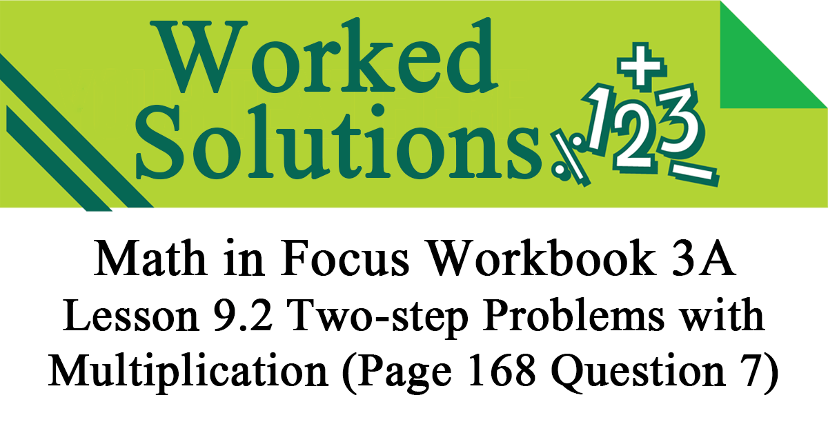 Worked Solution – Math In Focus Workbook 3A Chapter 9 Page 168 – Two-Step Multiplication Word Problem