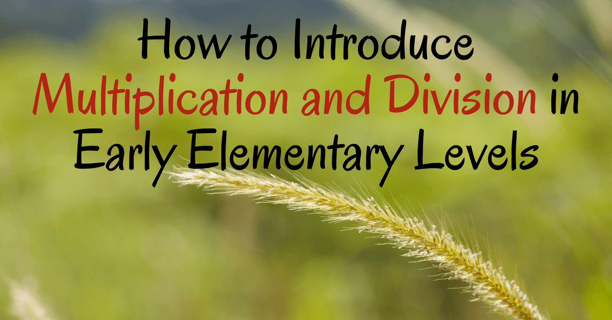 How to Introduce Multiplication and Division in Early Elementary Levels
