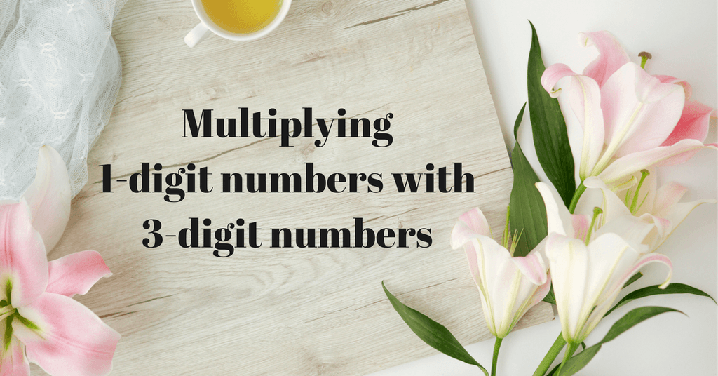 Multiplying 1-digit numbers with 3-digit numbers