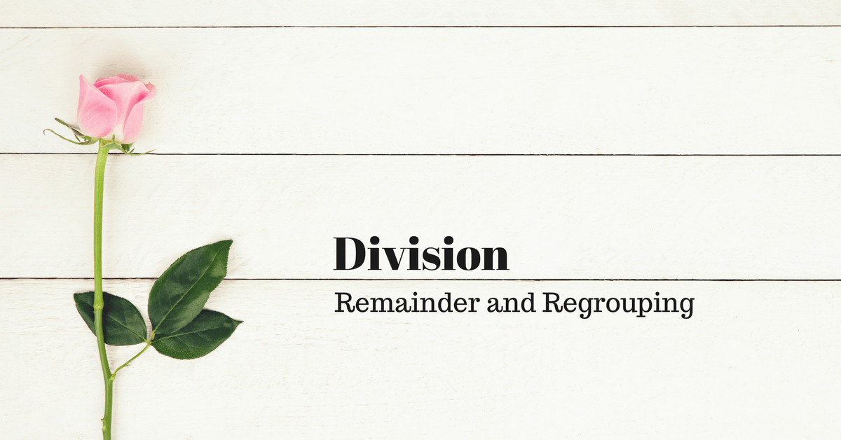 Division – Remainder and Regrouping