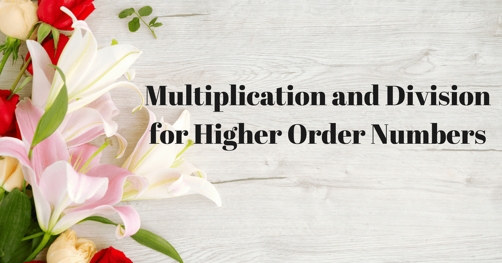 Multiplication and Division for Higher Order Numbers