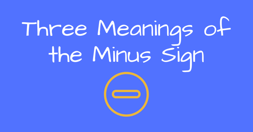 Three Meanings of the Minus Sign
