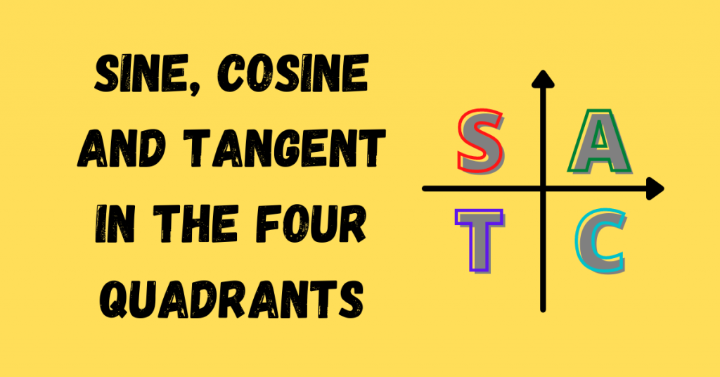 Since Cosine Tangent in the Four Quadrants